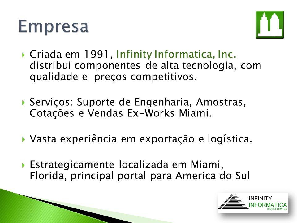 Empresa Criada em 1991, Infinity Informatica, Inc. distribui componentes de alta tecnologia, com qualidade e preços competitivos.