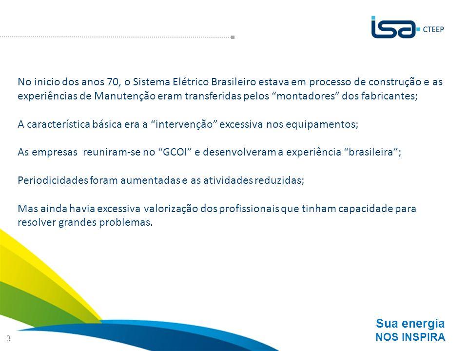 No inicio dos anos 70, o Sistema Elétrico Brasileiro estava em processo de construção e as experiências de Manutenção eram transferidas pelos montadores dos fabricantes;