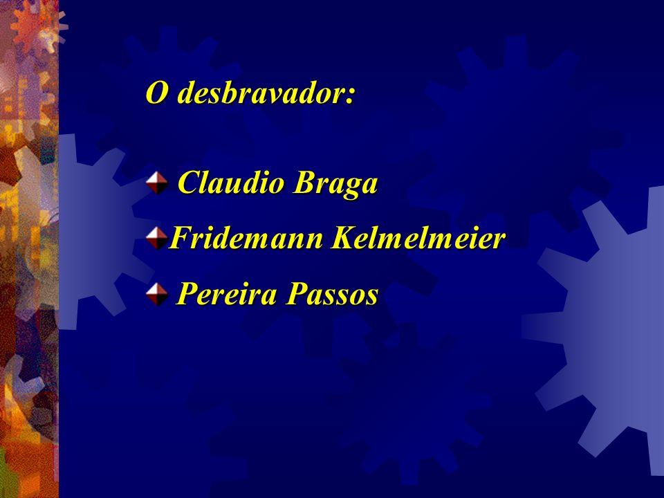 O desbravador: Claudio Braga Fridemann Kelmelmeier Pereira Passos