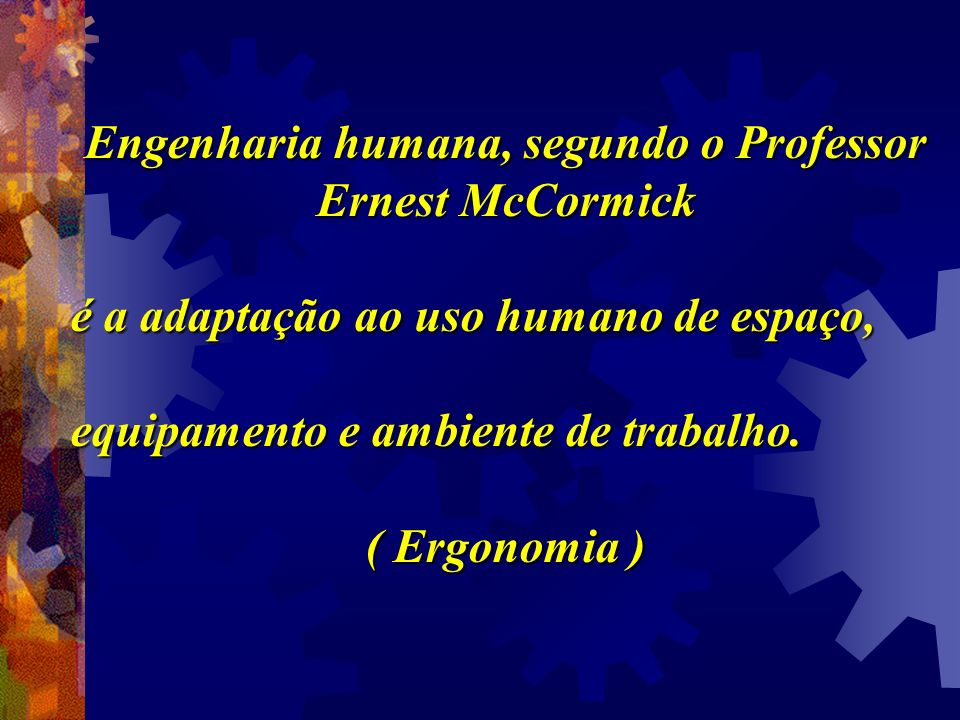 Engenharia humana, segundo o Professor Ernest McCormick