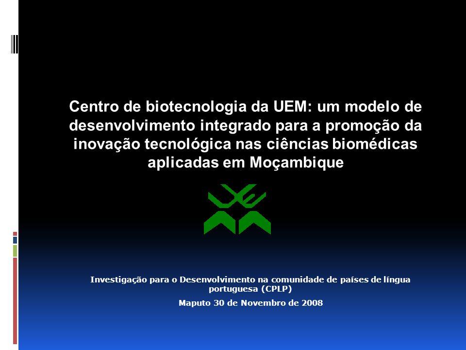 Centro de biotecnologia da UEM: um modelo de desenvolvimento integrado para a promoção da inovação tecnológica nas ciências biomédicas aplicadas em Moçambique