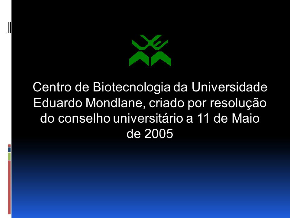Centro de Biotecnologia da Universidade Eduardo Mondlane, criado por resolução do conselho universitário a 11 de Maio de 2005
