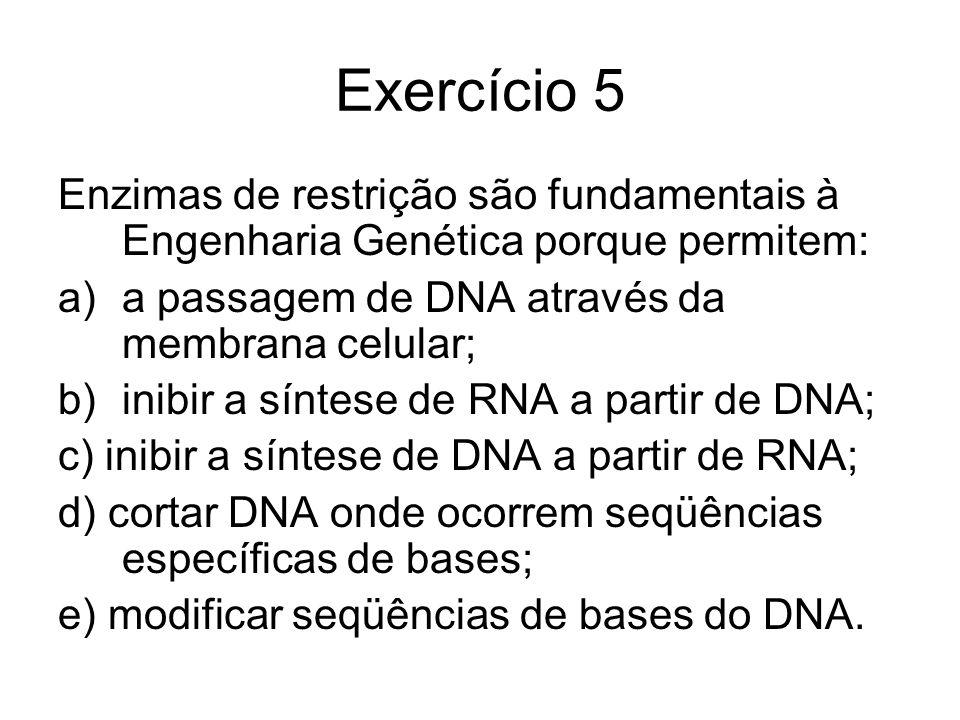 Exercício 5 Enzimas de restrição são fundamentais à Engenharia Genética porque permitem: a passagem de DNA através da membrana celular;