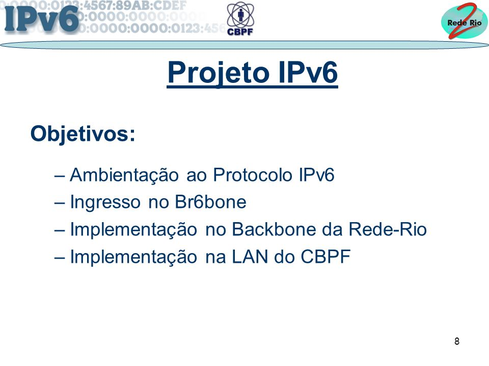 Projeto IPv6 Objetivos: Ambientação ao Protocolo IPv6
