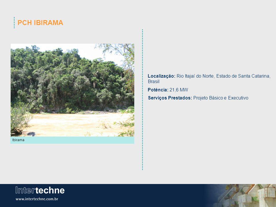 PCH IBIRAMA Localização: Rio Itajaí do Norte, Estado de Santa Catarina, Brasil. Potência: 21,6 MW.