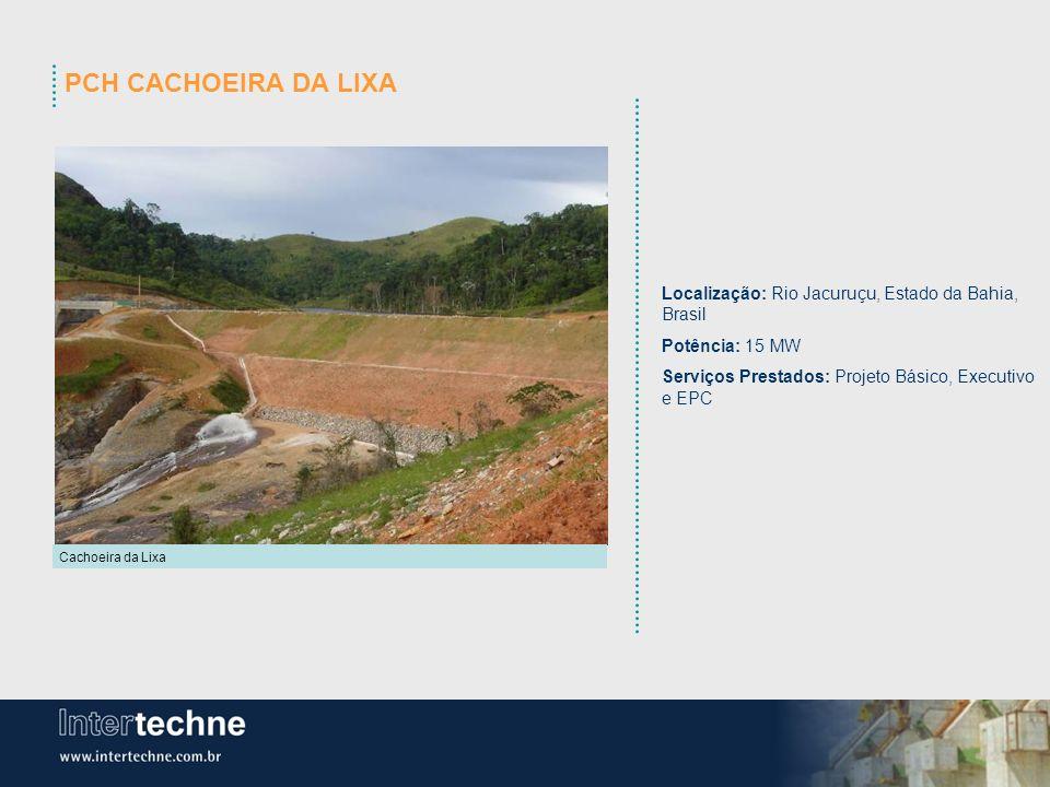 PCH CACHOEIRA DA LIXA Localização: Rio Jacuruçu, Estado da Bahia, Brasil. Potência: 15 MW. Serviços Prestados: Projeto Básico, Executivo e EPC.