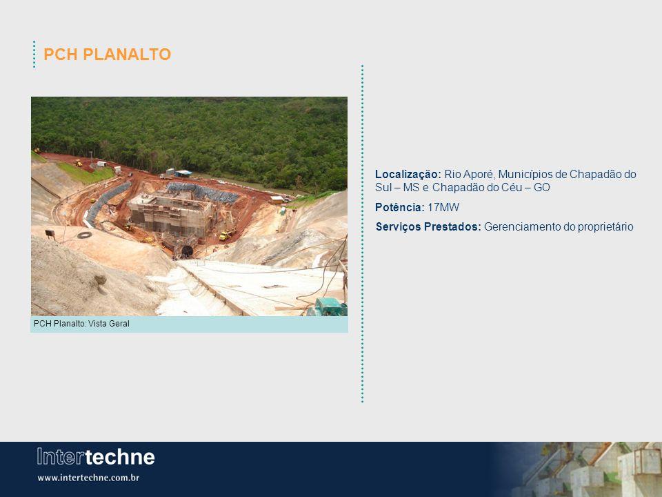 PCH PLANALTO Localização: Rio Aporé, Municípios de Chapadão do Sul – MS e Chapadão do Céu – GO. Potência: 17MW.