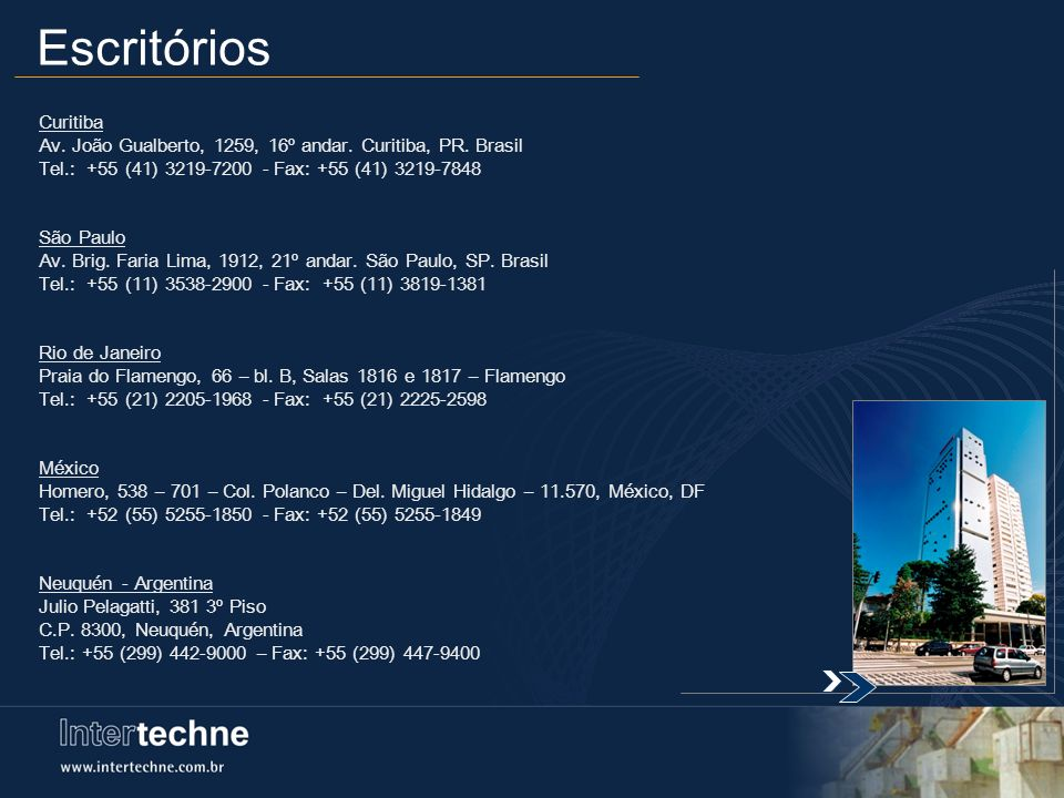 Escritórios Curitiba. Av. João Gualberto, 1259, 16º andar. Curitiba, PR. Brasil. Tel.: +55 (41) 3219-7200 - Fax: +55 (41) 3219-7848.