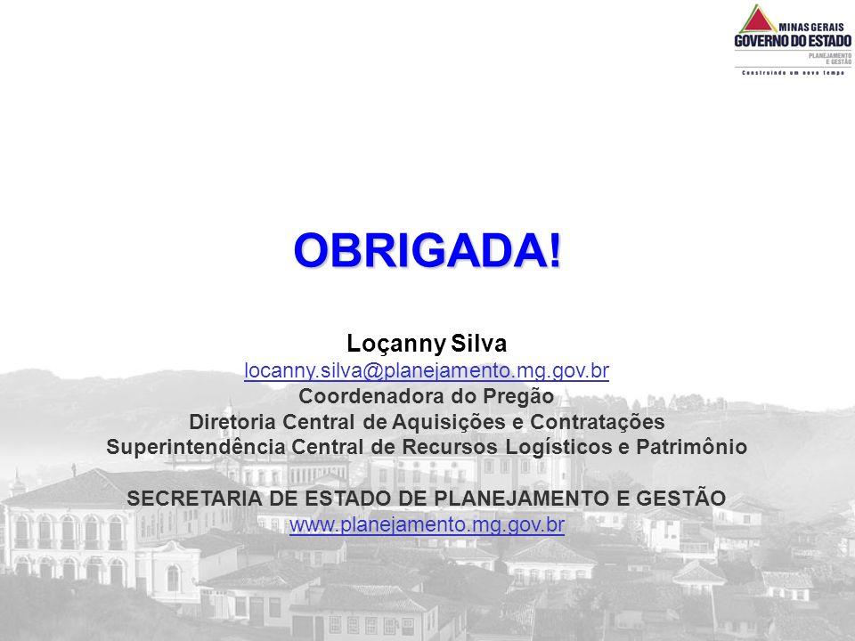 OBRIGADA! Loçanny Silva locanny.silva@planejamento.mg.gov.br