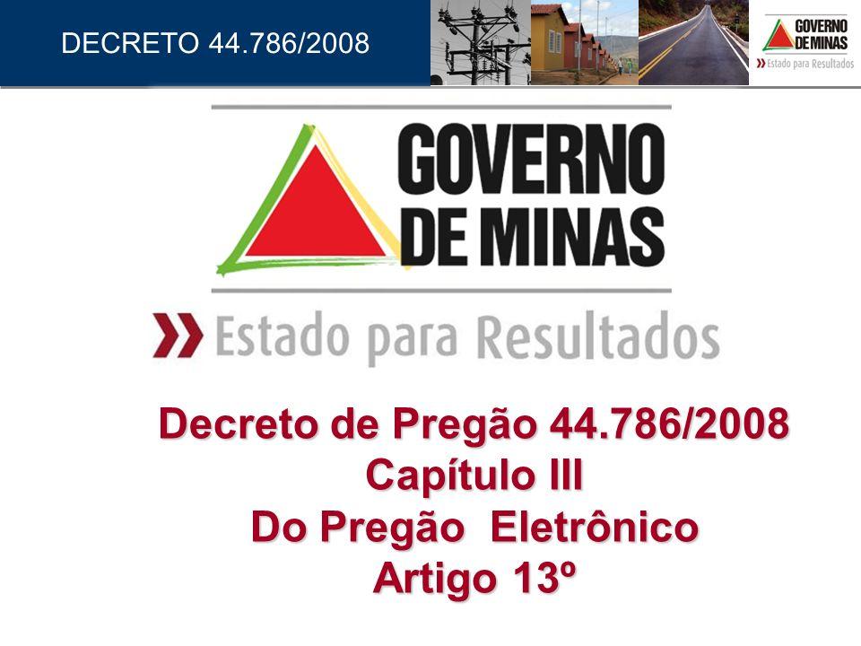 DECRETO 44.786/2008 ..... . Decreto de Pregão 44.786/2008 Capítulo III Do Pregão Eletrônico Artigo 13º.