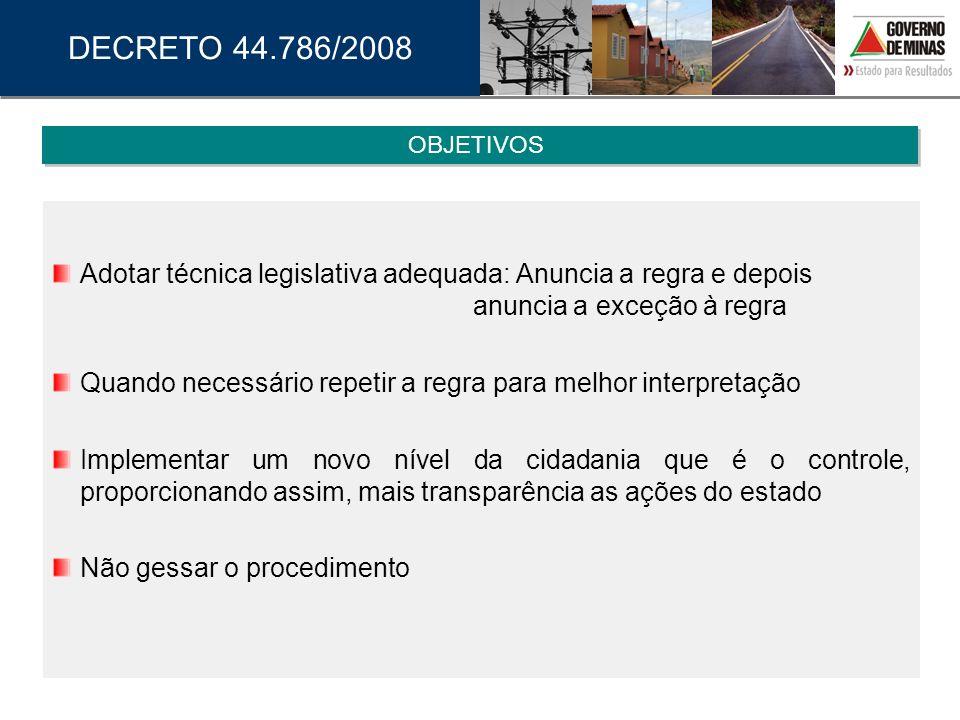DECRETO 44.786/2008 OBJETIVOS. Adotar técnica legislativa adequada: Anuncia a regra e depois anuncia a exceção à regra.