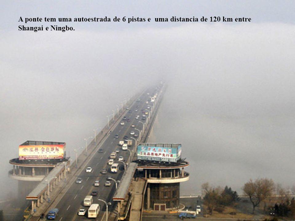 A ponte tem uma autoestrada de 6 pistas e uma distancia de 120 km entre Shangai e Ningbo.