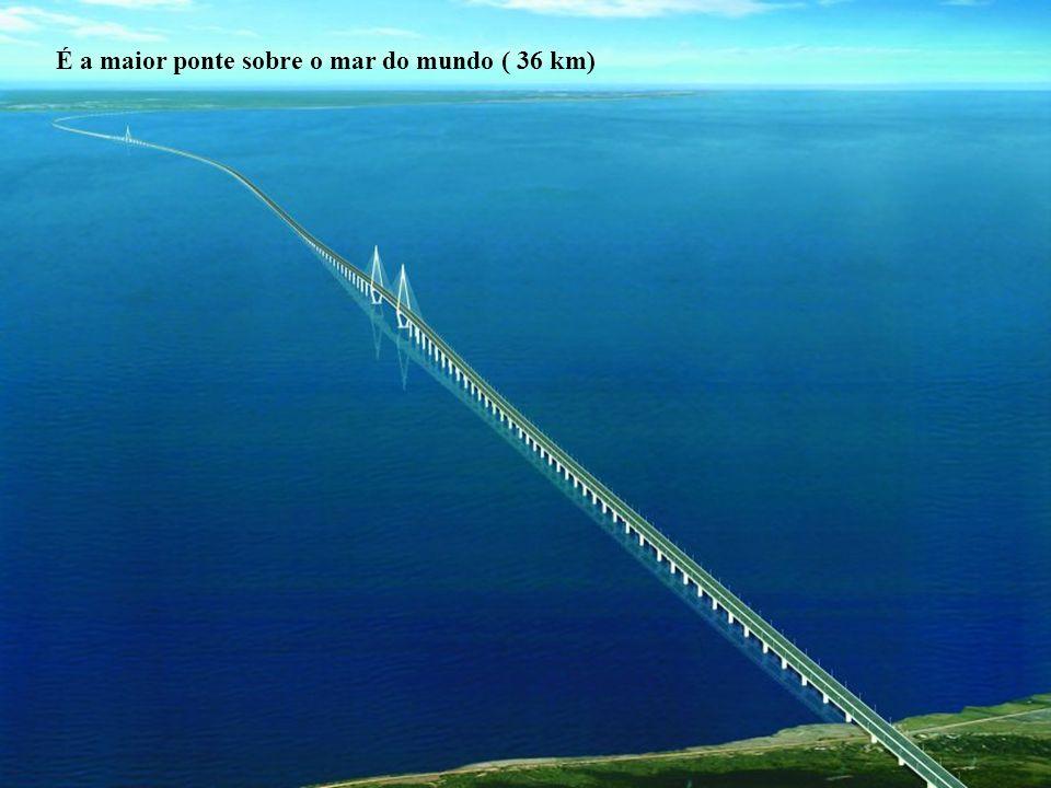 É a maior ponte sobre o mar do mundo ( 36 km)