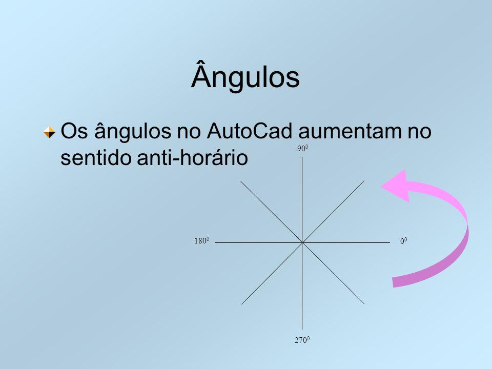 Ângulos Os ângulos no AutoCad aumentam no sentido anti-horário 00 900