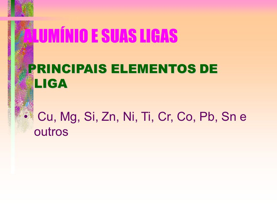 ALUMÍNIO E SUAS LIGAS PRINCIPAIS ELEMENTOS DE LIGA