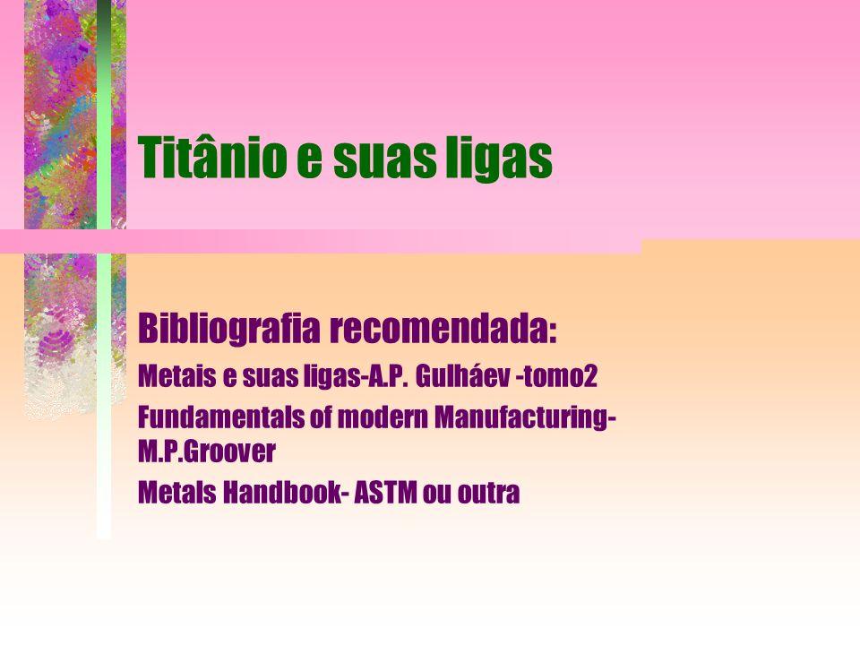 Titânio e suas ligas Bibliografia recomendada: