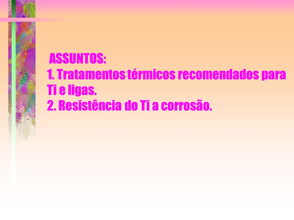 ASSUNTOS: 1. Tratamentos térmicos recomendados para Ti e ligas. 2
