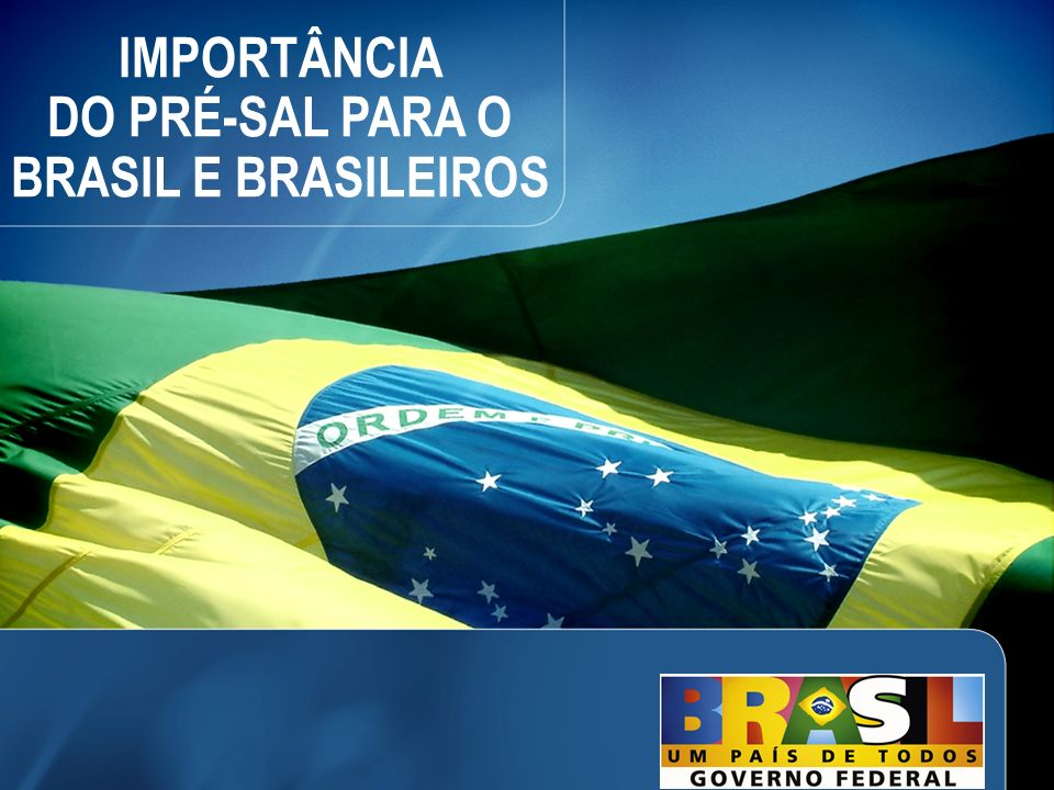 DO PRÉ-SAL PARA O BRASIL E BRASILEIROS