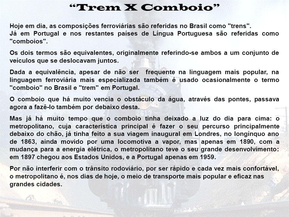 Trem X Comboio Hoje em dia, as composições ferroviárias são referidas no Brasil como trens .