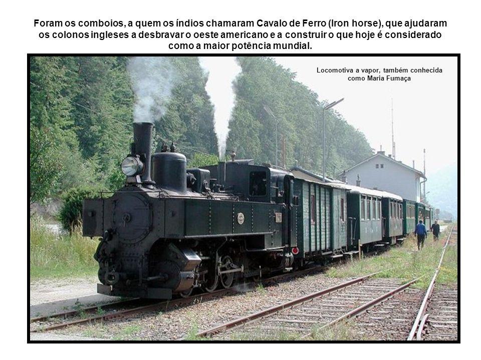 Locomotiva a vapor, também conhecida como Maria Fumaça