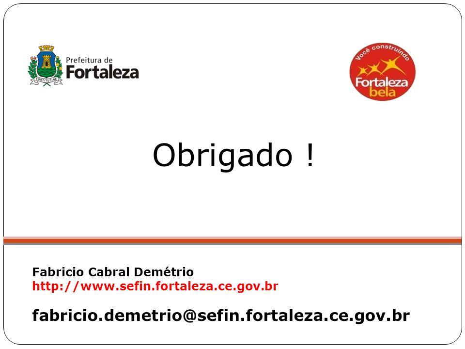 Obrigado ! fabricio.demetrio@sefin.fortaleza.ce.gov.br