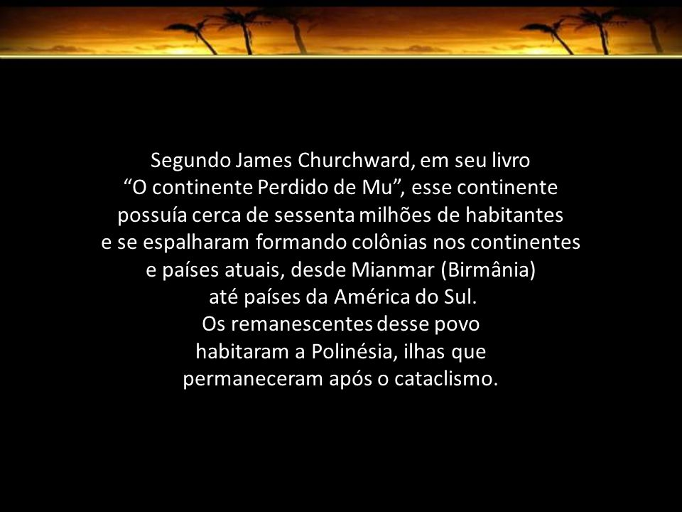Segundo James Churchward, em seu livro