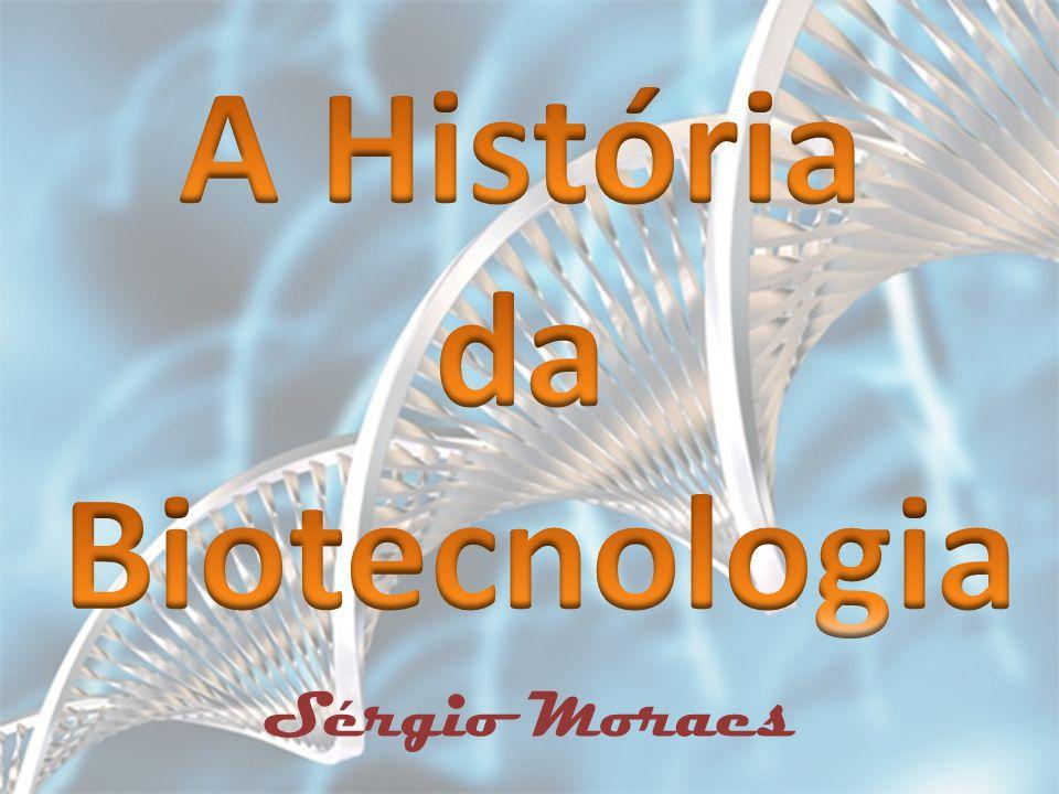 A História da Biotecnologia