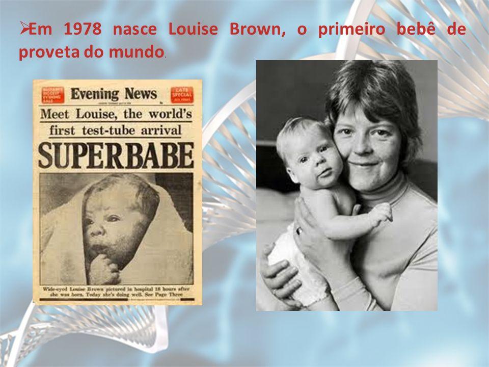 Em 1978 nasce Louise Brown, o primeiro bebê de proveta do mundo.