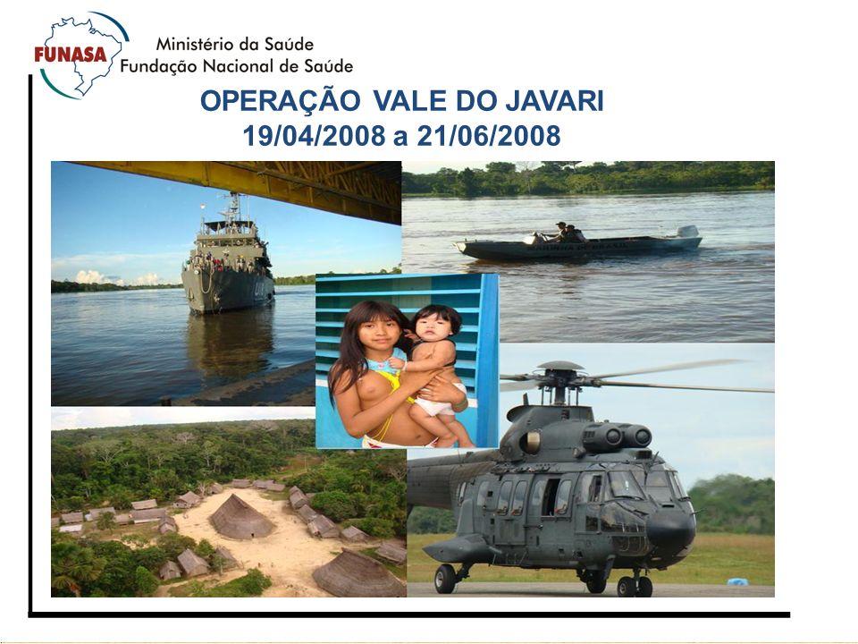OPERAÇÃO VALE DO JAVARI 19/04/2008 a 21/06/2008