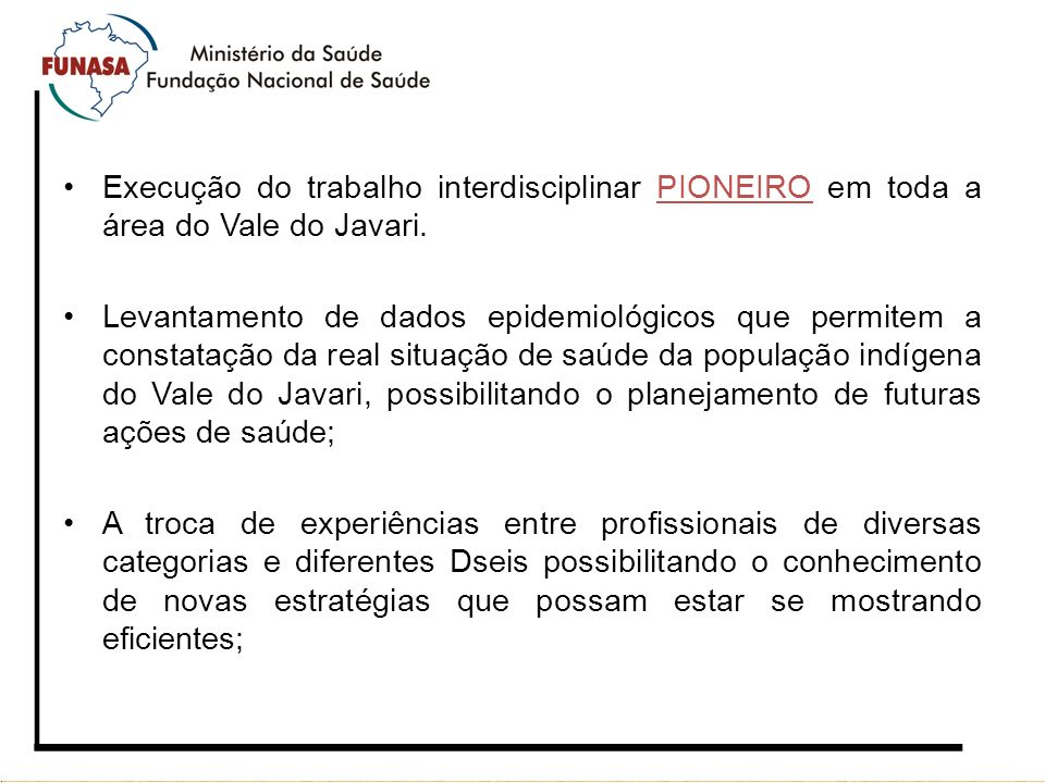 Execução do trabalho interdisciplinar PIONEIRO em toda a área do Vale do Javari.