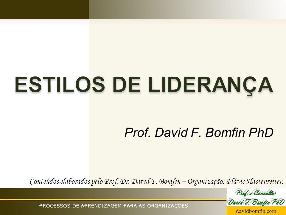 ESTILOS DE LIDERANÇA Prof. David F. Bomfin PhD