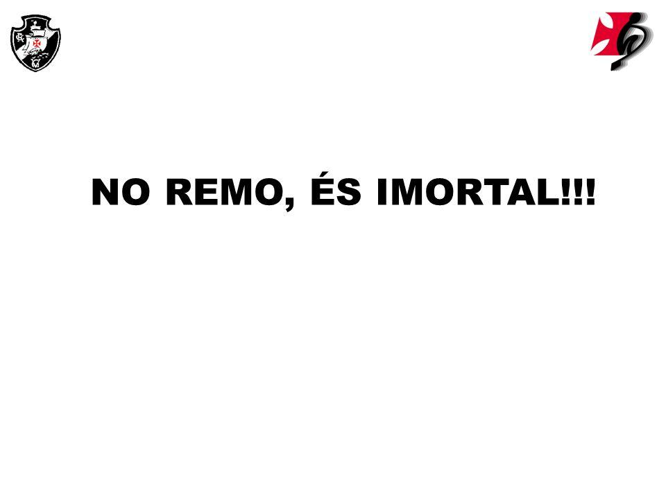 NO REMO, ÉS IMORTAL!!!