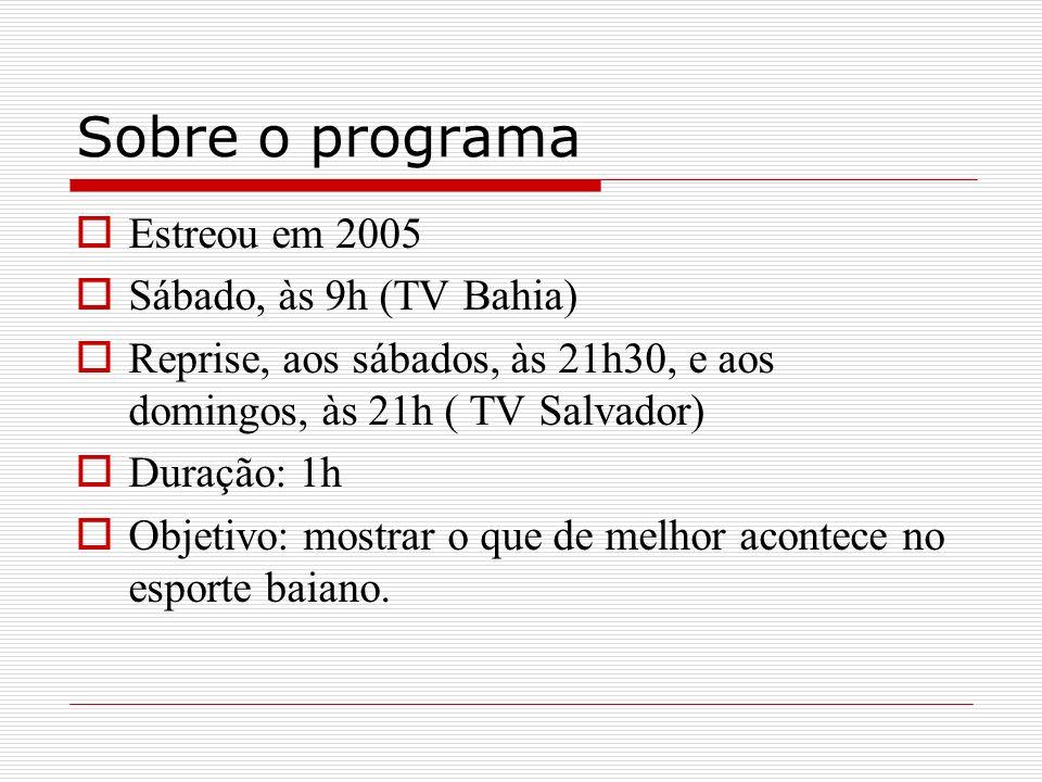 Sobre o programa Estreou em 2005 Sábado, às 9h (TV Bahia)