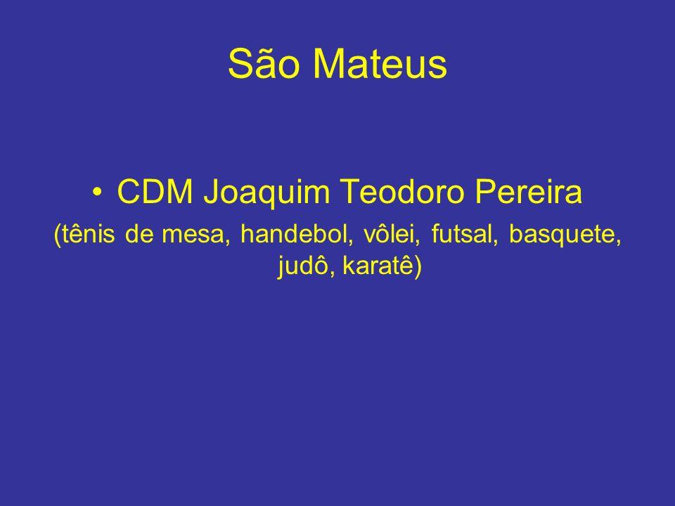 São Mateus CDM Joaquim Teodoro Pereira