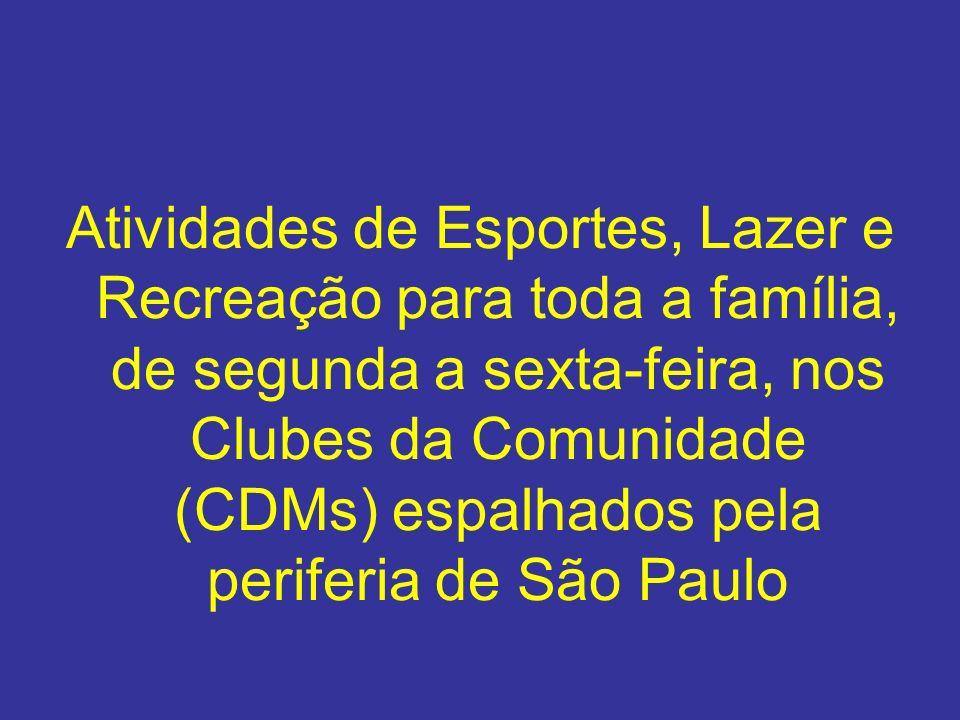 Atividades de Esportes, Lazer e Recreação para toda a família, de segunda a sexta-feira, nos Clubes da Comunidade (CDMs) espalhados pela periferia de São Paulo