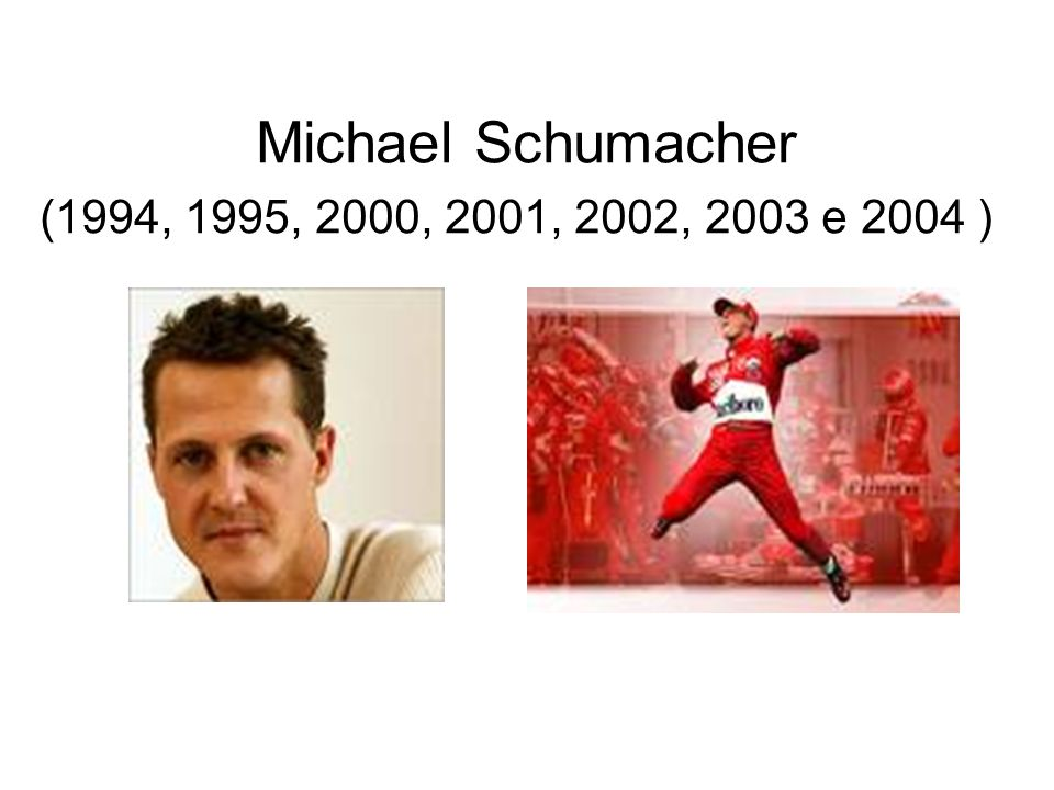 Michael Schumacher (1994, 1995, 2000, 2001, 2002, 2003 e 2004 )