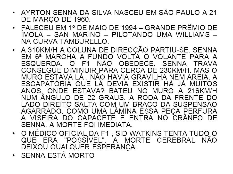 AYRTON SENNA DA SILVA NASCEU EM SÃO PAULO A 21 DE MARÇO DE 1960.
