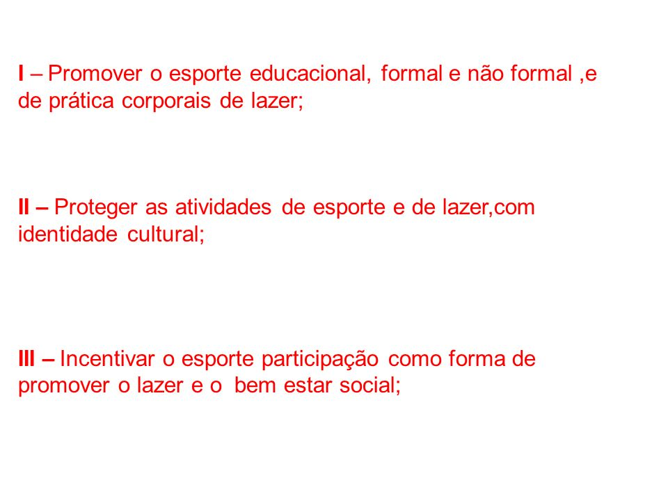 I – Promover o esporte educacional, formal e não formal ,e de prática corporais de lazer;