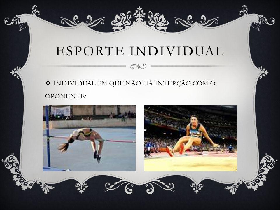 Esporte individual INDIVIDUAL EM QUE NÃO HÁ INTERÇÃO COM O OPONENTE: