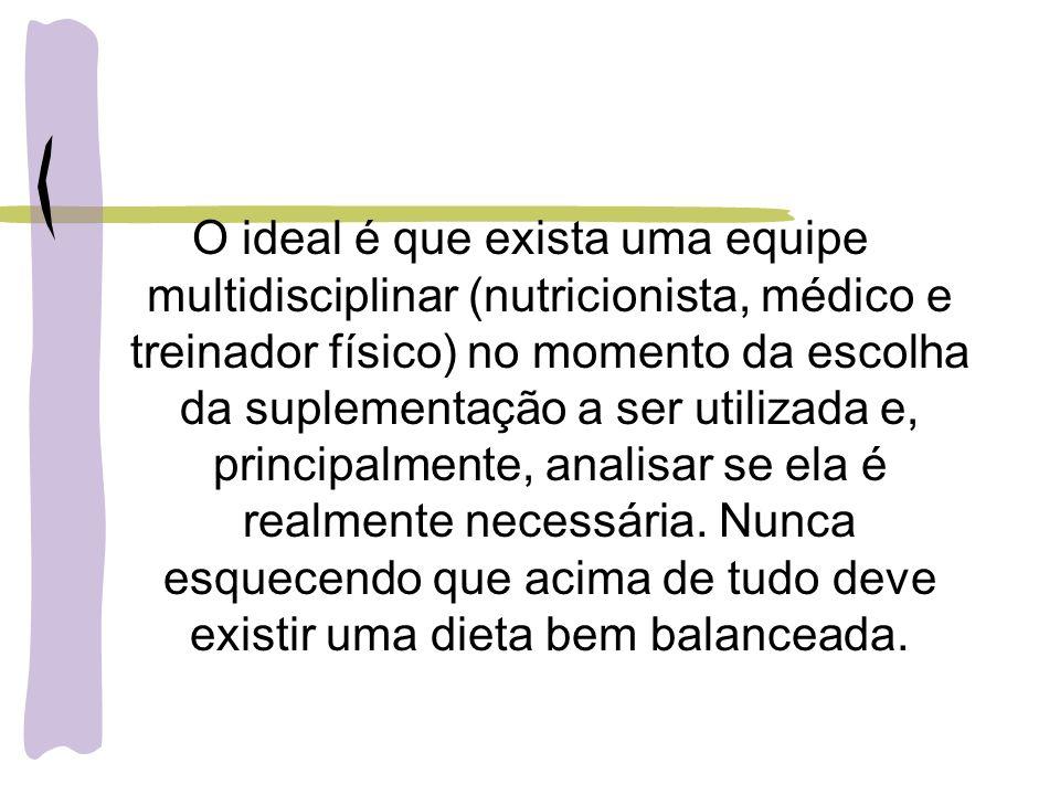 O ideal é que exista uma equipe multidisciplinar (nutricionista, médico e treinador físico) no momento da escolha da suplementação a ser utilizada e, principalmente, analisar se ela é realmente necessária.