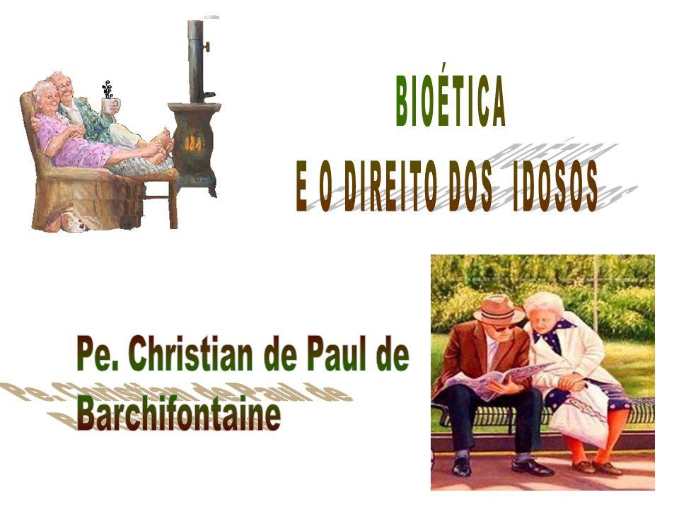 BIOÉTICA E O DIREITO DOS IDOSOS Pe. Christian de Paul de Barchifontaine