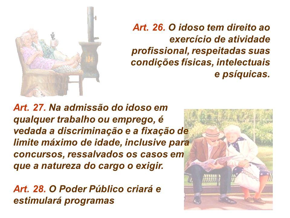 Art. 26. O idoso tem direito ao exercício de atividade profissional, respeitadas suas condições físicas, intelectuais e psíquicas.