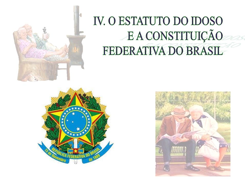 IV. O ESTATUTO DO IDOSO E A CONSTITUIÇÃO FEDERATIVA DO BRASIL