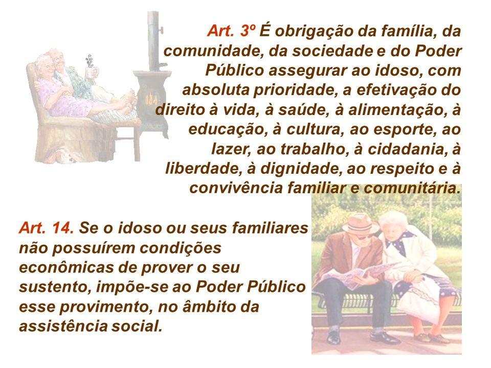 Art. 3º É obrigação da família, da comunidade, da sociedade e do Poder Público assegurar ao idoso, com absoluta prioridade, a efetivação do direito à vida, à saúde, à alimentação, à educação, à cultura, ao esporte, ao lazer, ao trabalho, à cidadania, à liberdade, à dignidade, ao respeito e à convivência familiar e comunitária.
