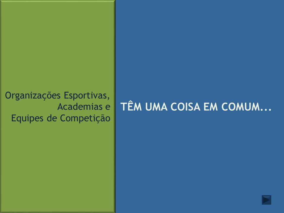 TÊM UMA COISA EM COMUM... Organizações Esportivas, Academias e