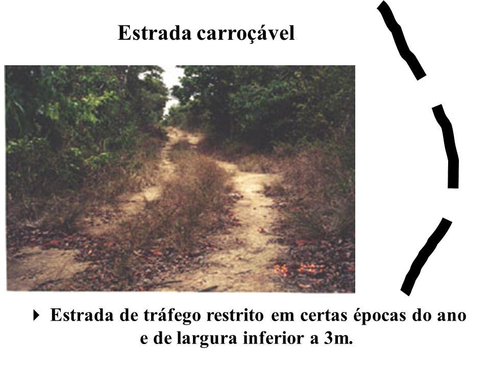 Estrada carroçável Estrada de tráfego restrito em certas épocas do ano e de largura inferior a 3m.