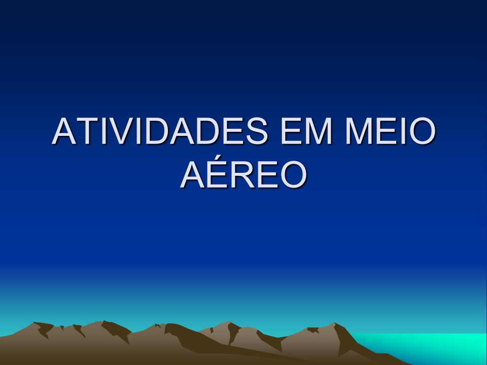 ATIVIDADES EM MEIO AÉREO
