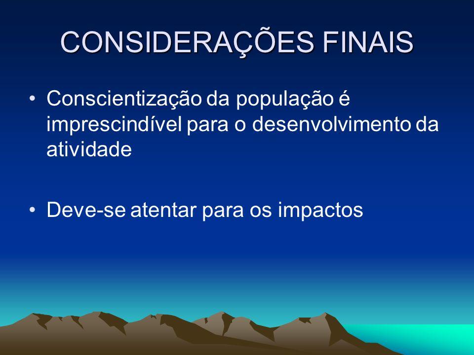 CONSIDERAÇÕES FINAIS Conscientização da população é imprescindível para o desenvolvimento da atividade.