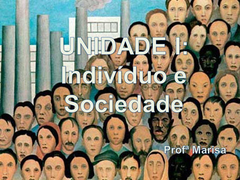 UNIDADE I: Indivíduo e Sociedade