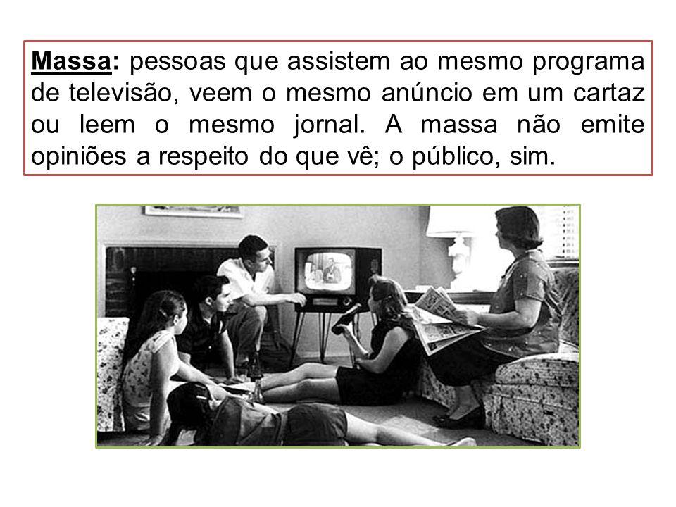 Massa: pessoas que assistem ao mesmo programa de televisão, veem o mesmo anúncio em um cartaz ou leem o mesmo jornal.